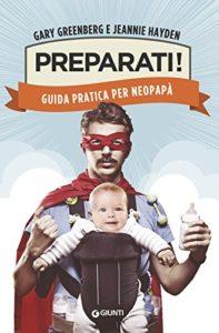 G. Greenberg, J. Hayden, Preparati! Guida pratica per neopapà