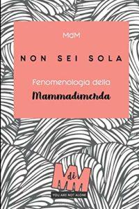 Non sei sola: Fenomenologia della Mammadimerda