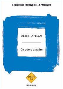 A. Pellai, Da uomo a padre: Il percorso emotivo della paternità
