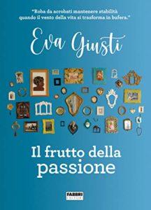 Il frutto della passione - Eva Giusti