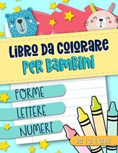Libro da colorare per bambini: Forme Lettere Numeri: Da 1 Anno