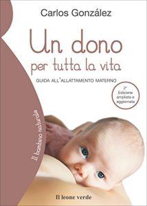 """""""Un dono per tutta la vita. Guida all'allattamento materno"""" - Carlos Gonzàlez"""